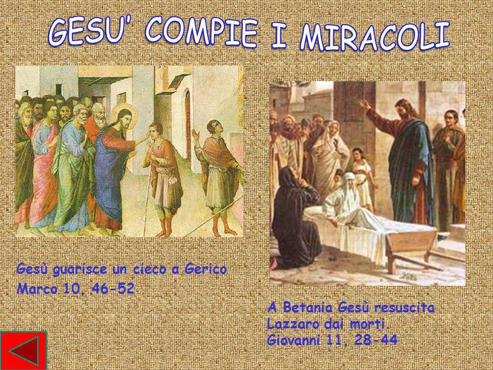 Gesù guarisce un cieco a Gerico Marco 10, 46-52 A Betania Gesù resuscita Lazzaro dai morti.