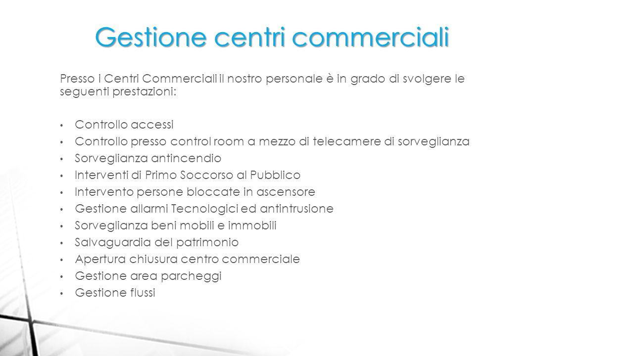 Gestione centri commerciali Presso i Centri Commerciali il nostro personale è in grado di svolgere le seguenti prestazioni: Controllo accessi Controll