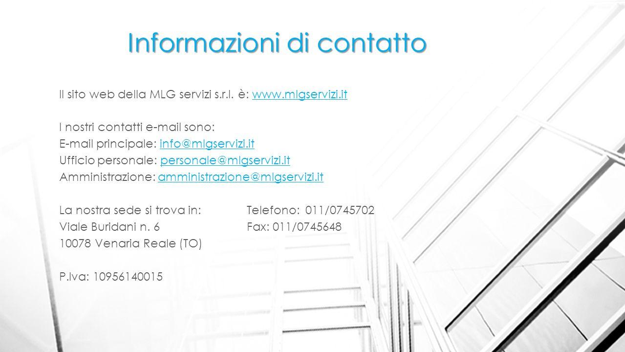 Informazioni di contatto Il sito web della MLG servizi s.r.l. è: www.mlgservizi.itwww.mlgservizi.it I nostri contatti e-mail sono: E-mail principale:
