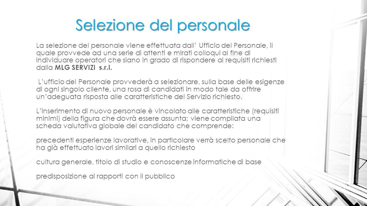 Selezione del personale La selezione del personale viene effettuata dall Ufficio del Personale, il quale provvede ad una serie di attenti e mirati col