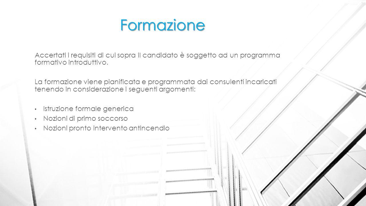 Formazione Accertati i requisiti di cui sopra il candidato è soggetto ad un programma formativo introduttivo.