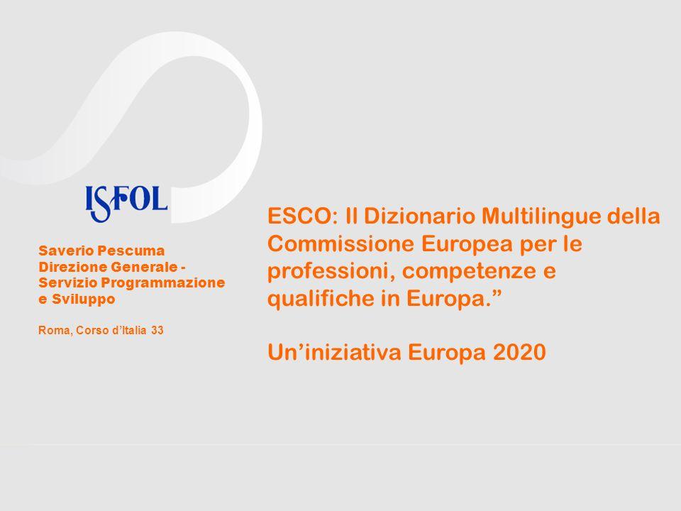 ESCO: Il Dizionario Multilingue della Commissione Europea per le professioni, competenze e qualifiche in Europa. Uniniziativa Europa 2020 Saverio Pesc