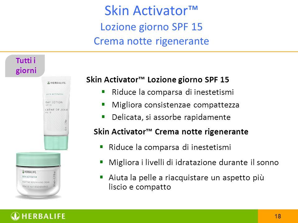 18 Skin Activator Lozione giorno SPF 15 Crema notte rigenerante Skin Activator Lozione giorno SPF 15 Riduce la comparsa di inestetismi Migliora consis