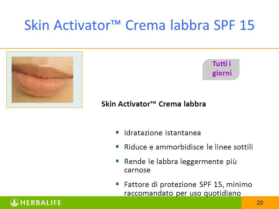 20 Skin Activator Crema labbra SPF 15 Skin Activator Crema labbra Idratazione istantanea Riduce e ammorbidisce le linee sottili Rende le labbra legger