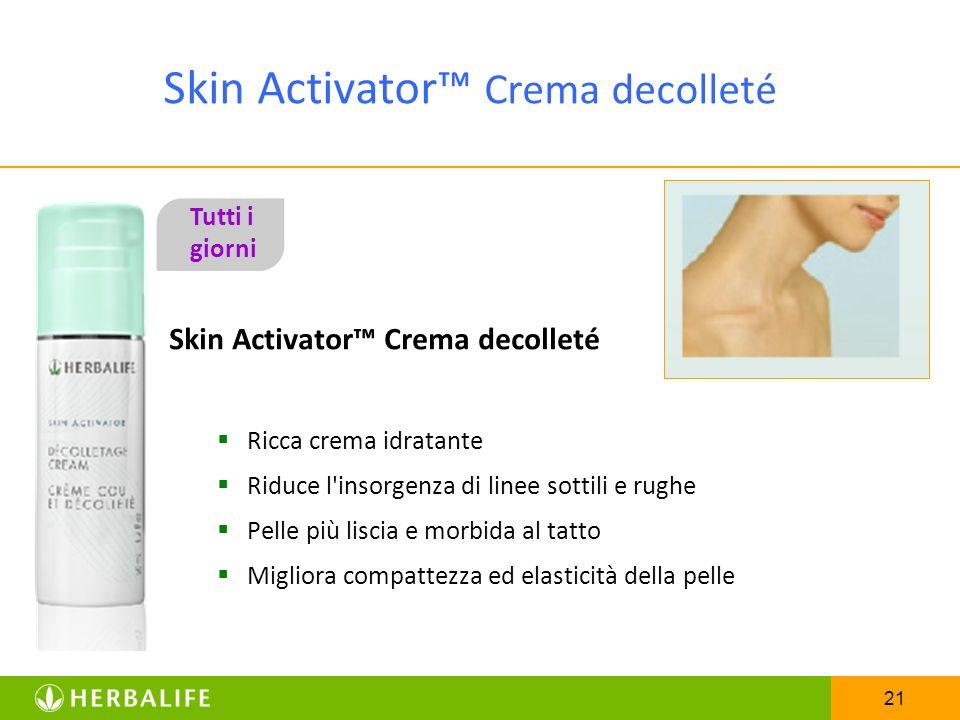21 Skin Activator Crema decolleté Ricca crema idratante Riduce l'insorgenza di linee sottili e rughe Pelle più liscia e morbida al tatto Migliora comp