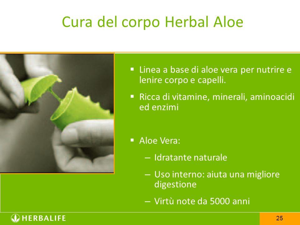 25 Cura del corpo Herbal Aloe Linea a base di aloe vera per nutrire e lenire corpo e capelli. Ricca di vitamine, minerali, aminoacidi ed enzimi Aloe V