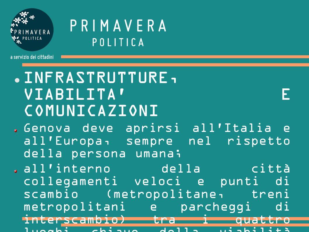INFRASTRUTTURE, VIABILITA' E COMUNICAZIONI Genova deve aprirsi all'Italia e all'Europa, sempre nel rispetto della persona umana; all'interno della cit