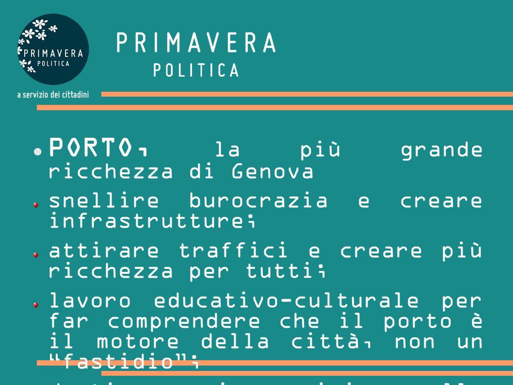 PORTO, la più grande ricchezza di Genova snellire burocrazia e creare infrastrutture; attirare traffici e creare più ricchezza per tutti; lavoro educa