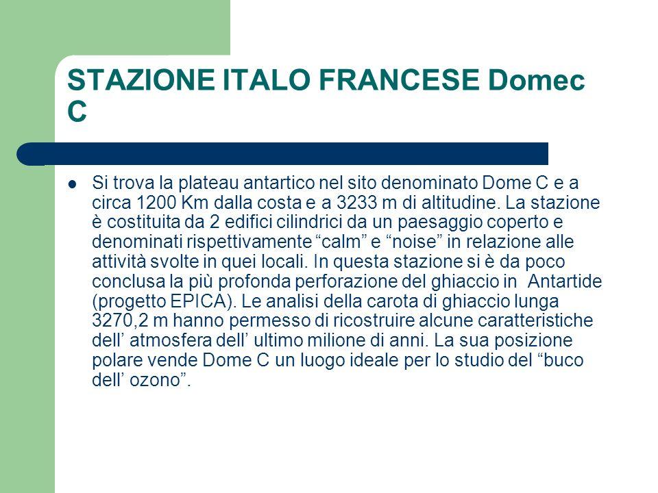 STAZIONE ITALO FRANCESE Domec C Si trova la plateau antartico nel sito denominato Dome C e a circa 1200 Km dalla costa e a 3233 m di altitudine. La st