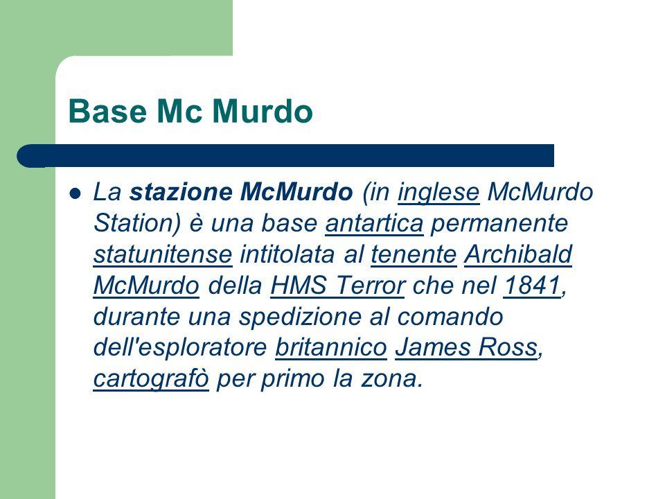 Base Mc Murdo La stazione McMurdo (in inglese McMurdo Station) è una base antartica permanente statunitense intitolata al tenente Archibald McMurdo de