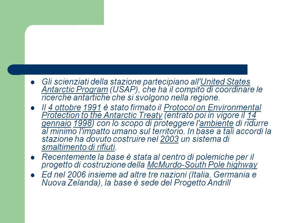 Gli scienziati della stazione partecipiano all United States Antarctic Program (USAP), che ha il compito di coordinare le ricerche antartiche che si svolgono nella regione.United States Antarctic Program Il 4 ottobre 1991 è stato firmato il Protocol on Environmental Protection to the Antarctic Treaty (entrato poi in vigore il 14 gennaio 1998) con lo scopo di proteggere l ambiente di ridurre al minimo l impatto umano sul territorio.