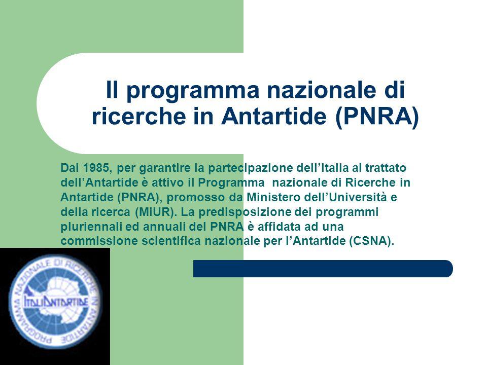 Il programma nazionale di ricerche in Antartide (PNRA) Dal 1985, per garantire la partecipazione dellItalia al trattato dellAntartide è attivo il Prog