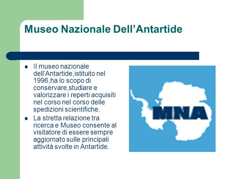 Museo Nazionale DellAntartide Il museo nazionale dellAntartide,istituito nel 1996,ha lo scopo di conservare,studiare e valorizzare i reperti acquisiti