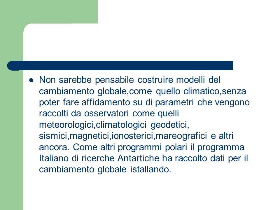 Gli osservatori Non sarebbe pensabile costruire modelli del cambiamento globale,come quello climatico,senza poter fare affidamento su di parametri che