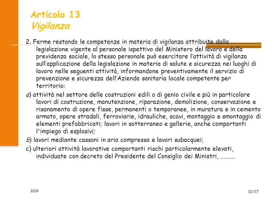 2009 10/37 Articolo 13 Vigilanza 2. Ferme restando le competenze in materia di vigilanza attribuite dalla legislazione vigente al personale ispettivo
