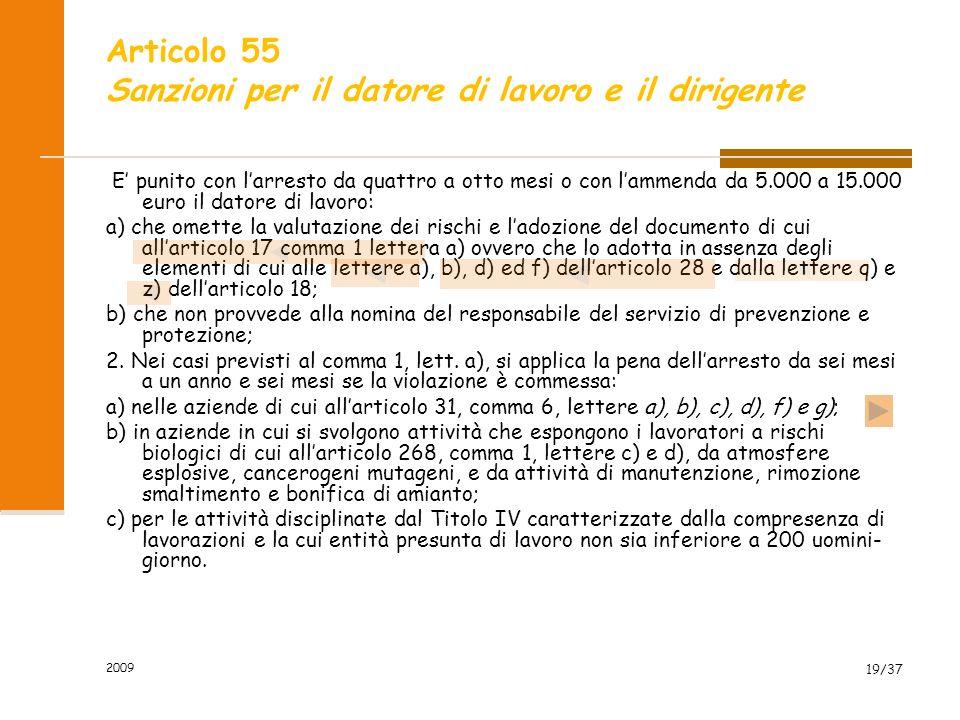 2009 19/37 Articolo 55 Sanzioni per il datore di lavoro e il dirigente E punito con larresto da quattro a otto mesi o con lammenda da 5.000 a 15.000 e