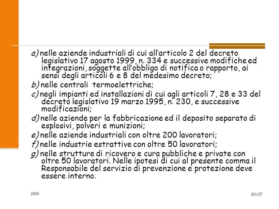 2009 20/37 a) nelle aziende industriali di cui allarticolo 2 del decreto legislativo 17 agosto 1999, n. 334 e successive modifiche ed integrazioni, so