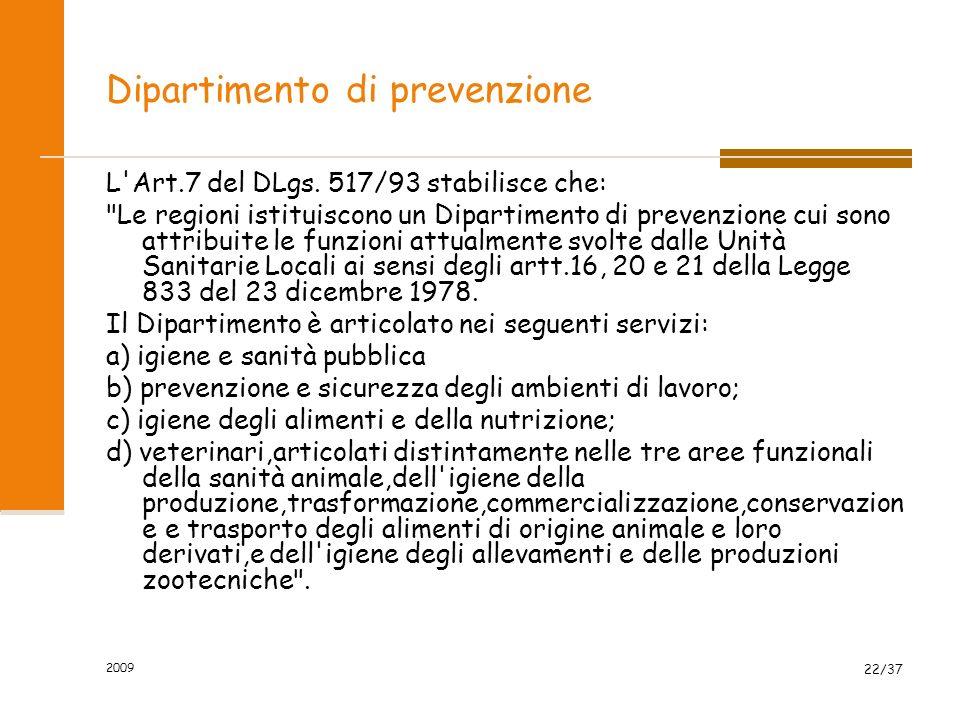 2009 22/37 Dipartimento di prevenzione L'Art.7 del DLgs. 517/93 stabilisce che: