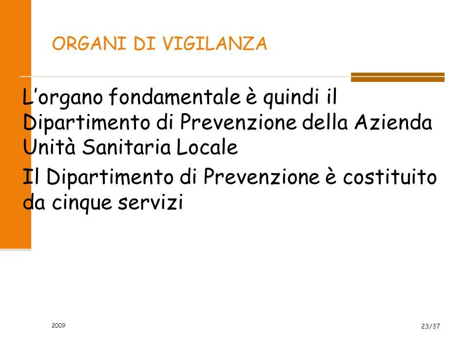 2009 23/37 Lorgano fondamentale è quindi il Dipartimento di Prevenzione della Azienda Unità Sanitaria Locale Il Dipartimento di Prevenzione è costitui