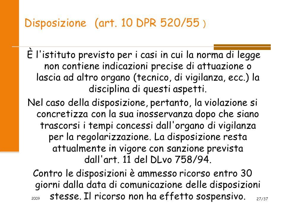 2009 27/37 Disposizione (art. 10 DPR 520/55 ) È l'istituto previsto per i casi in cui la norma di legge non contiene indicazioni precise di attuazione