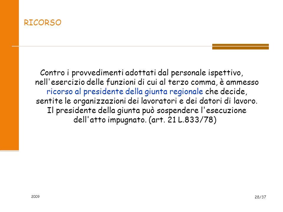 2009 28/37 RICORSO Contro i provvedimenti adottati dal personale ispettivo, nell'esercizio delle funzioni di cui al terzo comma, è ammesso ricorso al