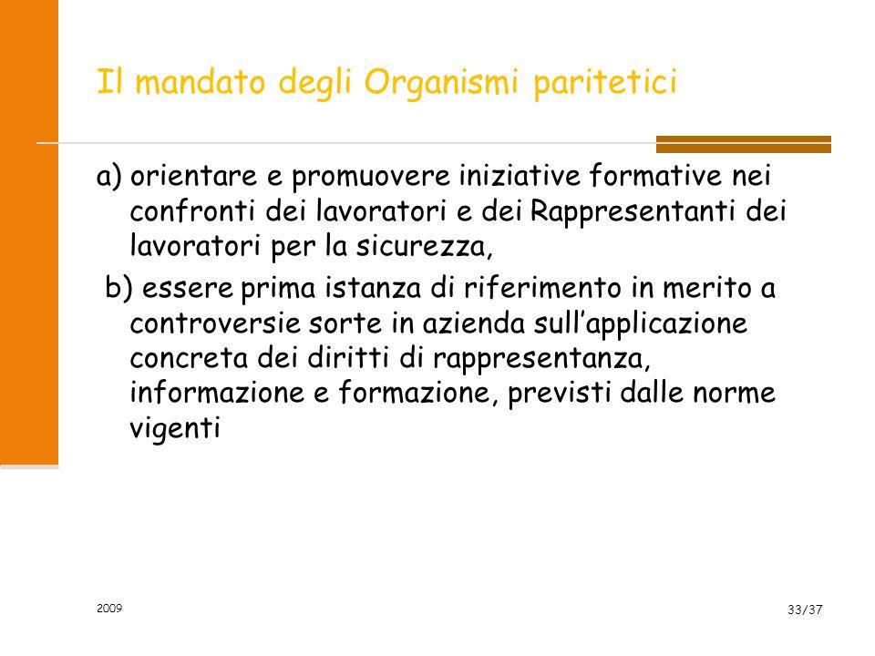 2009 33/37 Il mandato degli Organismi paritetici a) orientare e promuovere iniziative formative nei confronti dei lavoratori e dei Rappresentanti dei