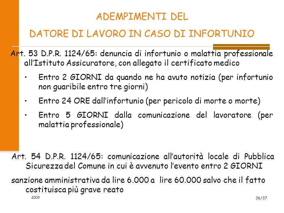 2009 36/37 ADEMPIMENTI DEL DATORE DI LAVORO IN CASO DI INFORTUNIO Art. 53 D.P.R. 1124/65: denuncia di infortunio o malattia professionale allIstituto