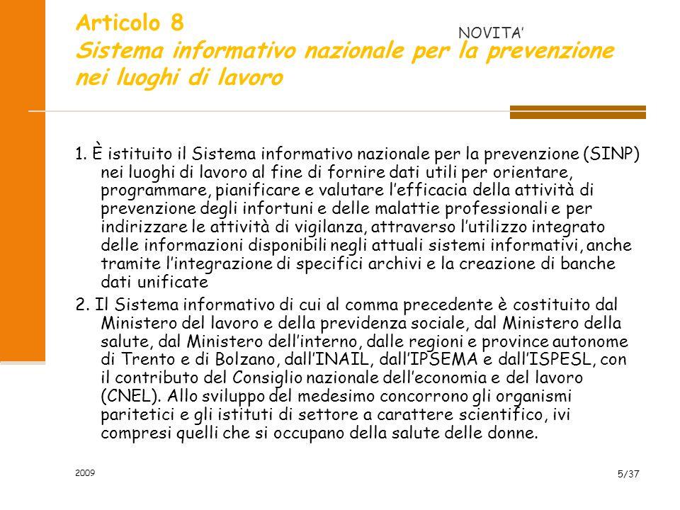2009 5/37 Articolo 8 Sistema informativo nazionale per la prevenzione nei luoghi di lavoro 1. È istituito il Sistema informativo nazionale per la prev