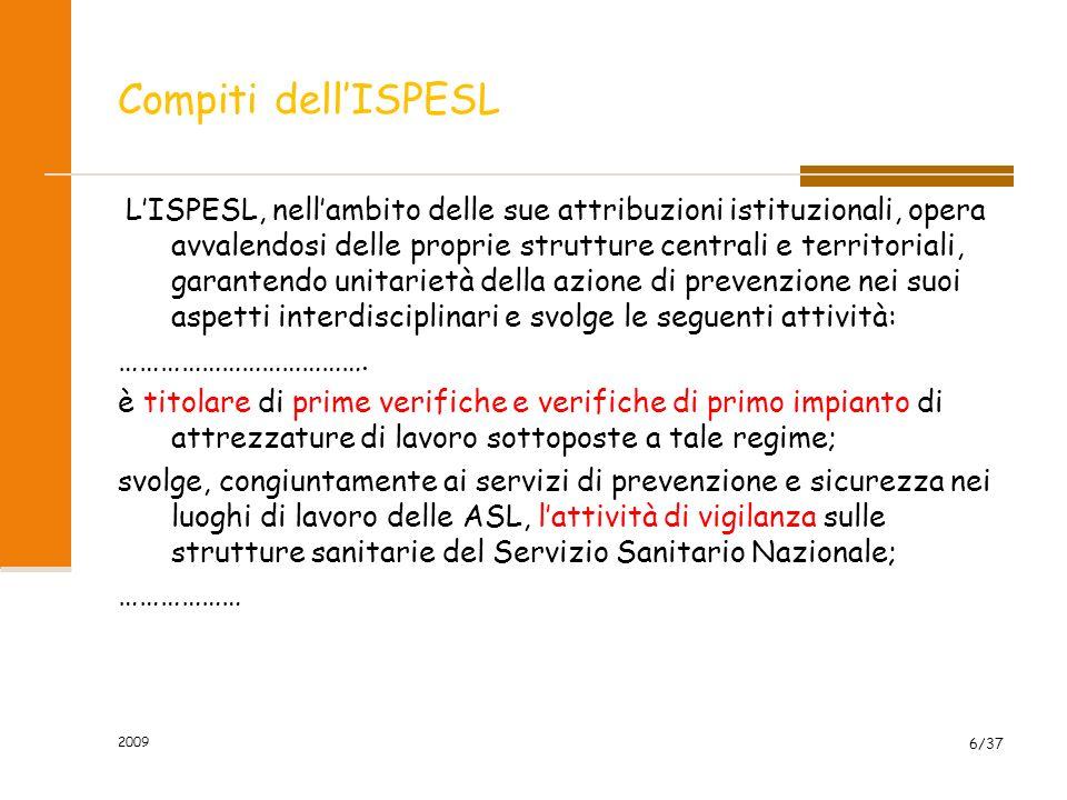 2009 6/37 Compiti dellISPESL LISPESL, nellambito delle sue attribuzioni istituzionali, opera avvalendosi delle proprie strutture centrali e territoria
