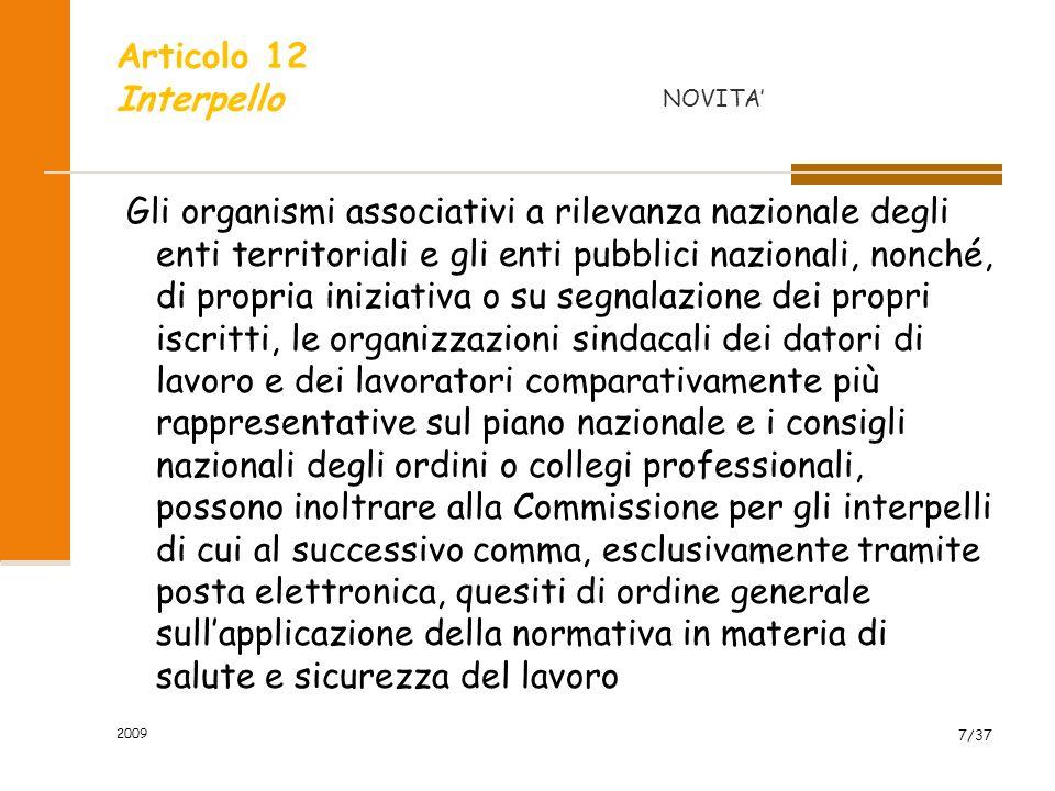 2009 8/37 Articolo 12 Interpello Le indicazioni fornite nelle risposte ai quesiti di cui al comma 1 costituiscono criteri vincolanti per lesercizio delle attività di vigilanza con riferimento alla posizione di colui che si è adeguato alle medesime indicazioni