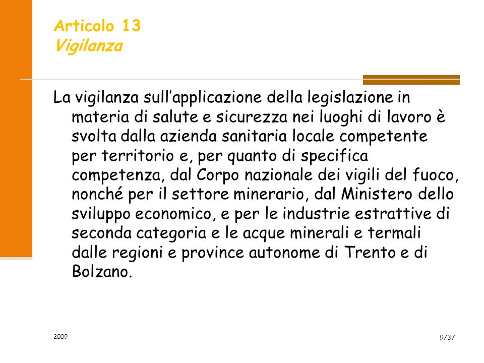 2009 9/37 Articolo 13 Vigilanza La vigilanza sullapplicazione della legislazione in materia di salute e sicurezza nei luoghi di lavoro è svolta dalla