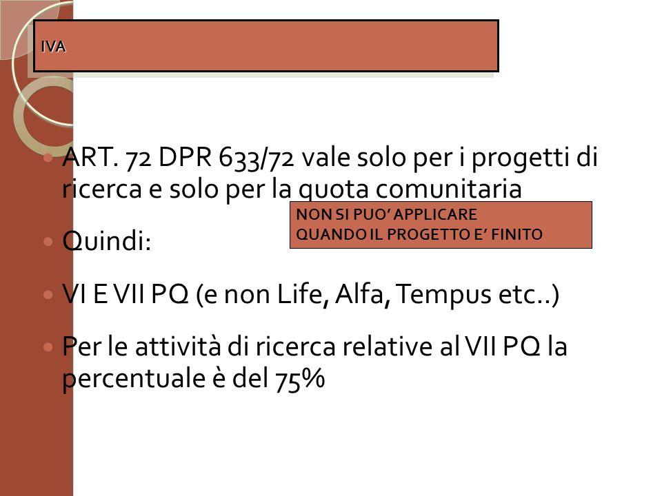 ART. 72 DPR 633/72 vale solo per i progetti di ricerca e solo per la quota comunitaria Quindi: VI E VII PQ (e non Life, Alfa, Tempus etc..) Per le att