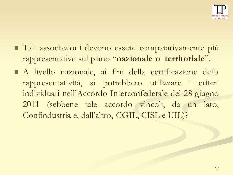 17 Tali associazioni devono essere comparativamente più rappresentative sul piano nazionale o territoriale.
