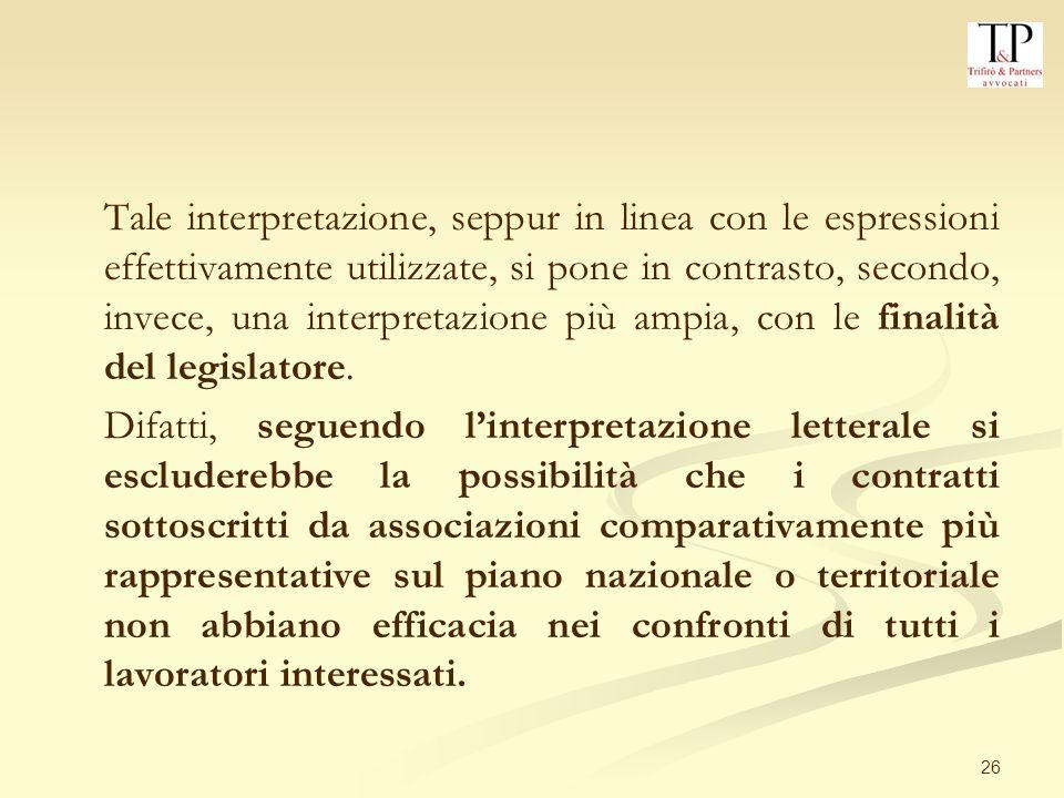 26 Tale interpretazione, seppur in linea con le espressioni effettivamente utilizzate, si pone in contrasto, secondo, invece, una interpretazione più ampia, con le finalità del legislatore.