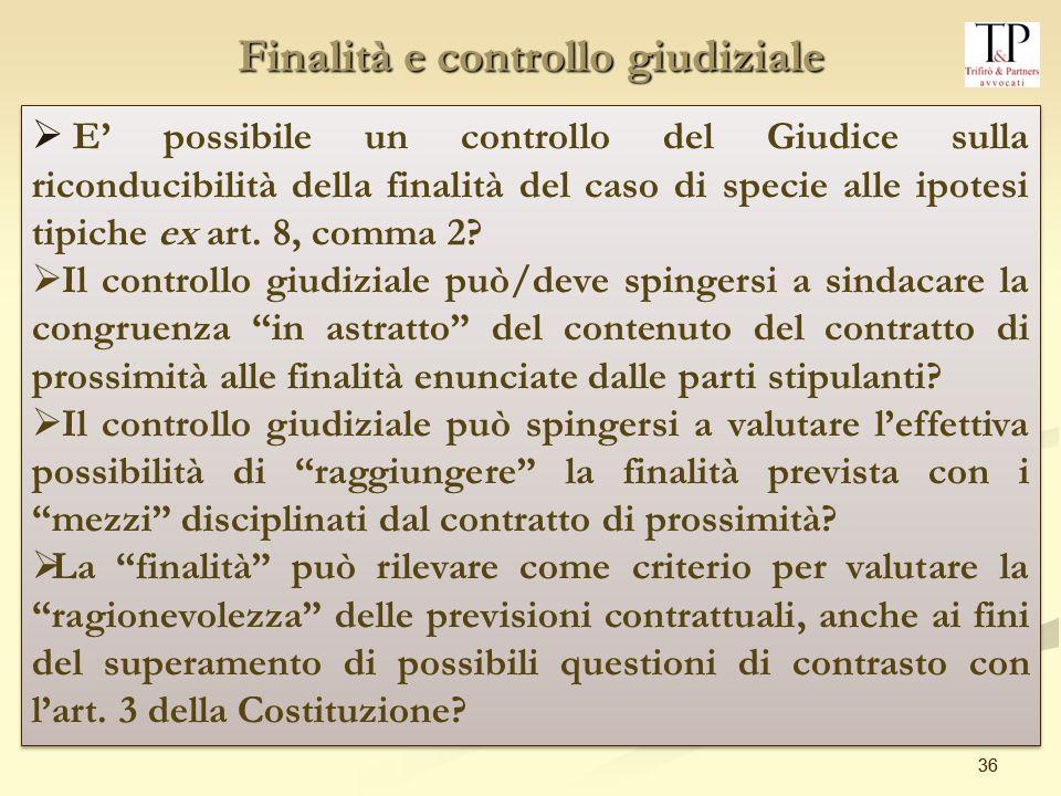 36 Finalità e controllo giudiziale E possibile un controllo del Giudice sulla riconducibilità della finalità del caso di specie alle ipotesi tipiche ex art.