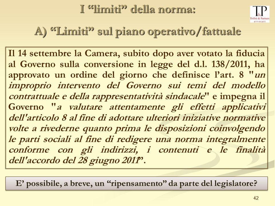 42 I limiti della norma: A) Limiti sul piano operativo/fattuale Il 14 settembre la Camera, subito dopo aver votato la fiducia al Governo sulla conversione in legge del d.l.