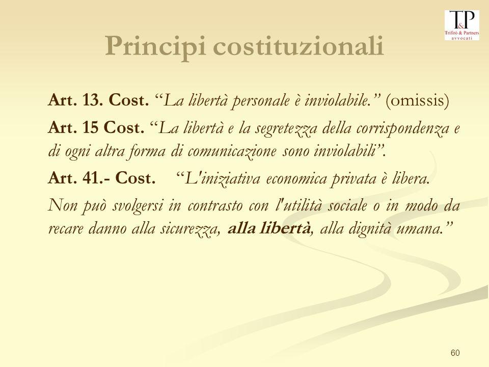 60 Principi costituzionali Art.13. Cost. La libertà personale è inviolabile.