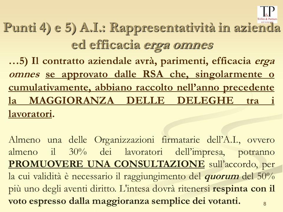 9 9 Punto 6) A.I.: Clausole di tregua sindacale I contratti aziendali – approvati nel rispetto delle innanzi viste procedure di cui al punto 4 o 5 dellAccordo Interconfederale - possono validamente definire CLAUSOLE DI TREGUA SINDACALE.