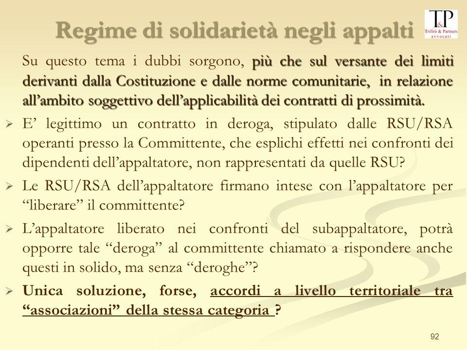 92 Regime di solidarietà negli appalti più che sul versante dei limiti derivanti dalla Costituzione e dalle norme comunitarie, in relazione allambito soggettivo dellapplicabilità dei contratti di prossimità.