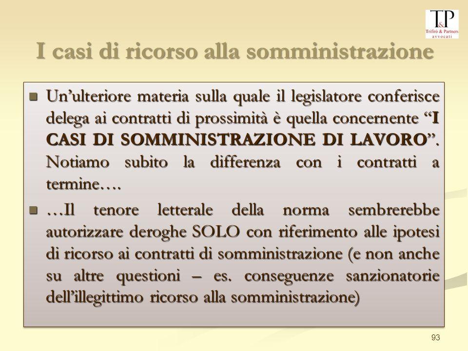 93 I casi di ricorso alla somministrazione Unulteriore materia sulla quale il legislatore conferisce delega ai contratti di prossimità è quella concernente I CASI DI SOMMINISTRAZIONE DI LAVORO.