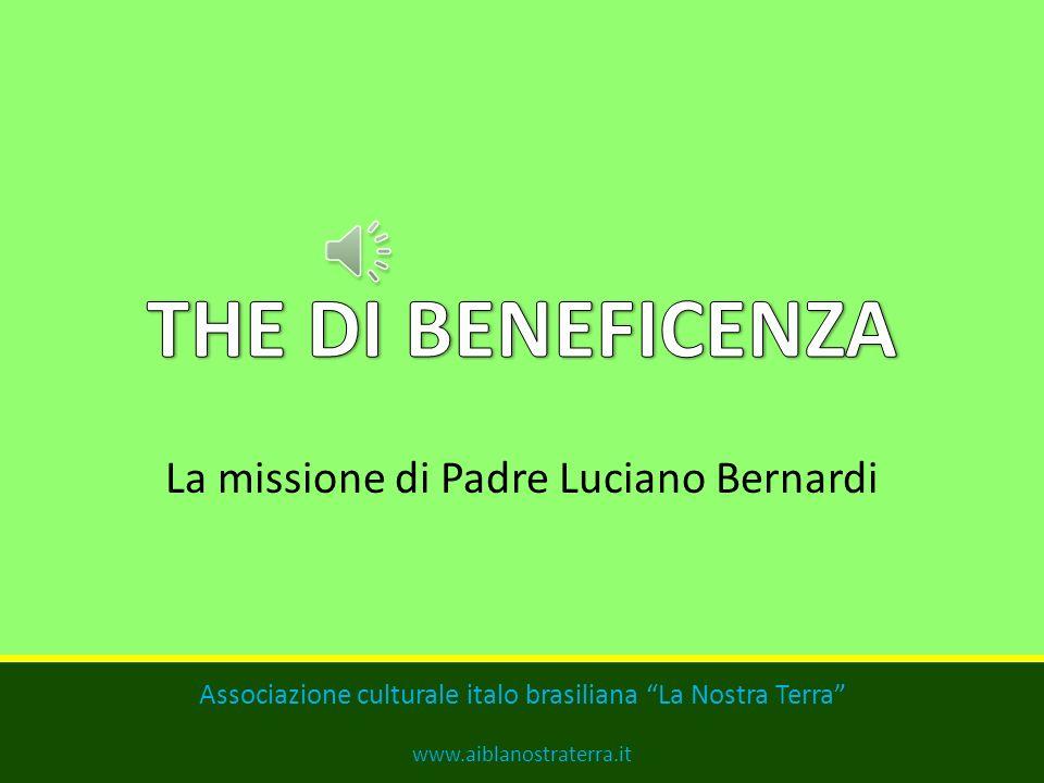La missione di Padre Luciano Bernardi Associazione culturale italo brasiliana La Nostra Terra www.aiblanostraterra.it