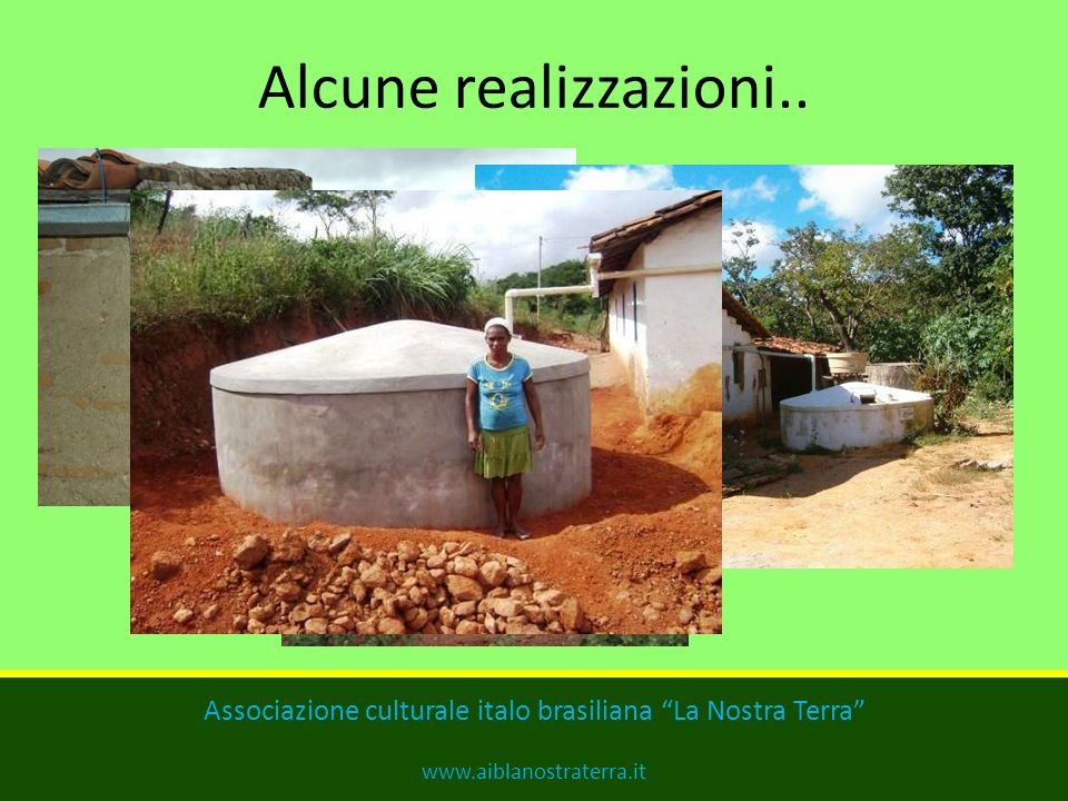 Le cisterne sarebbero costruite da muratori locali, adeguatamente istruiti e capacitati allo sviluppo della tecnologia. Nel contempo le famiglie sareb
