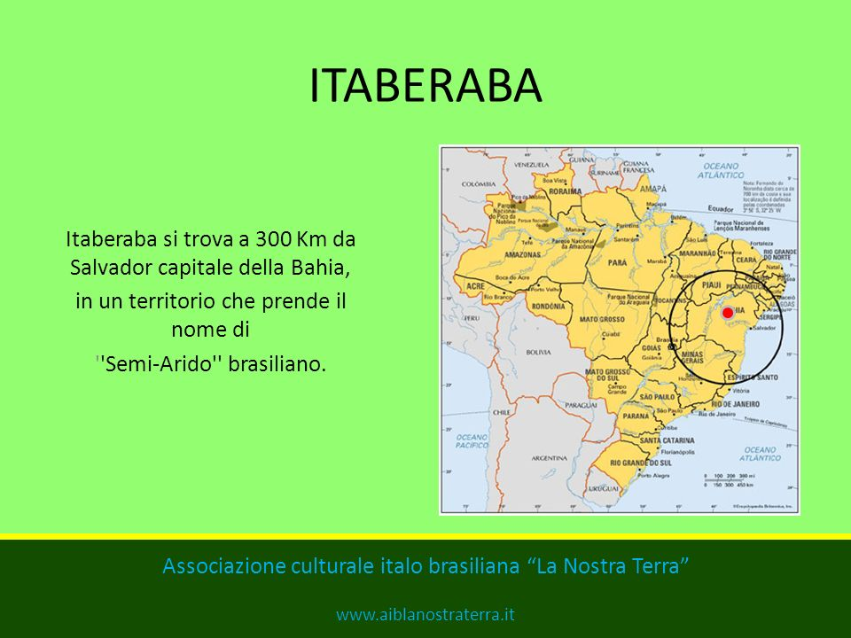 SEDE DELLA MISSIONE Brasile, Stato di Bahia, Municipalità di Itaberaba (2.366 Kmq) Circa 60.000 abitanti Associazione culturale italo brasiliana La No