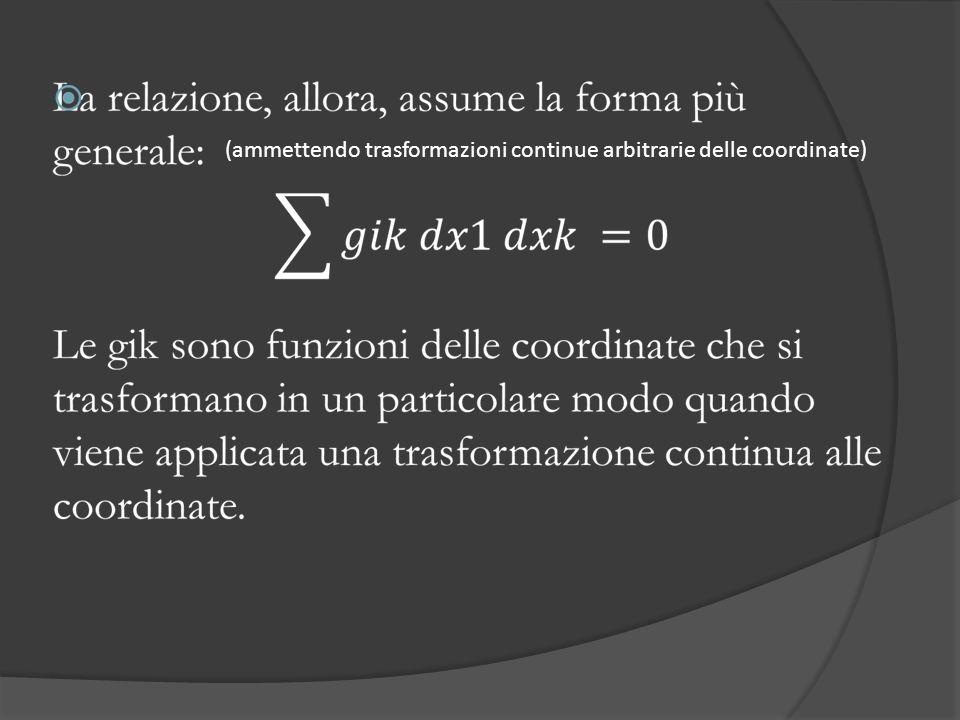 (ammettendo trasformazioni continue arbitrarie delle coordinate)