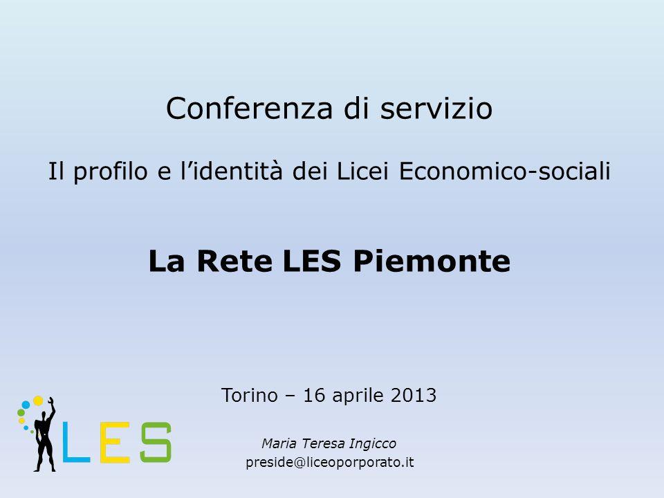 Conferenza di servizio Il profilo e lidentità dei Licei Economico-sociali La Rete LES Piemonte Torino – 16 aprile 2013 Maria Teresa Ingicco preside@liceoporporato.it