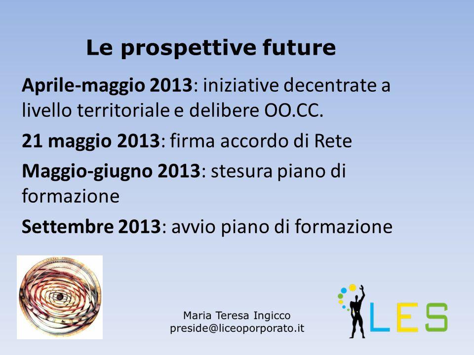 Le prospettive future Aprile-maggio 2013: iniziative decentrate a livello territoriale e delibere OO.CC.