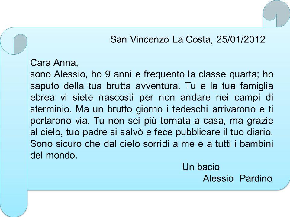San Vincenzo La Costa, 25/01/2012 Cara Anna, sono Alessio, ho 9 anni e frequento la classe quarta; ho saputo della tua brutta avventura. Tu e la tua f