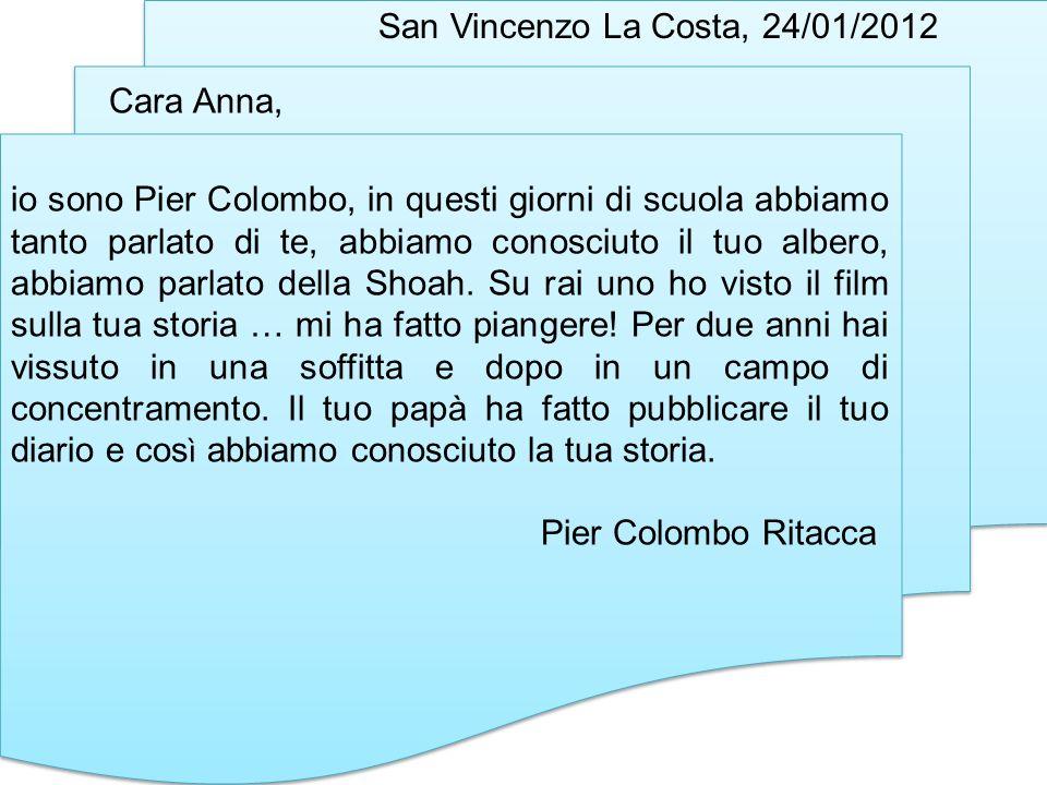 San Vincenzo La Costa, 24/01/2012 Cara Anna, io sono Pier Colombo, in questi giorni di scuola abbiamo tanto parlato di te, abbiamo conosciuto il tuo a