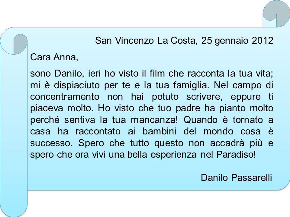 San Vincenzo La Costa, 25 gennaio 2012 Cara Anna, sono Danilo, ieri ho visto il film che racconta la tua vita; mi è dispiaciuto per te e la tua famigl