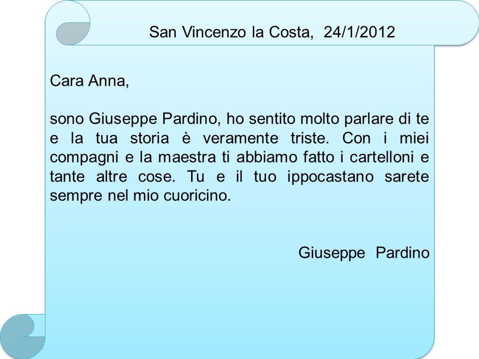 San Vincenzo la Costa, 24/1/2012 Cara Anna, sono Giuseppe Pardino, ho sentito molto parlare di te e la tua storia è veramente triste. Con i miei compa